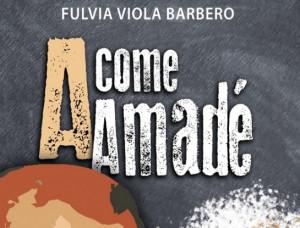 In uscita per Fusta editore 'A come Amadé', romanzo di Fulvia Viola Barbero