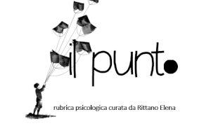 Cuneodice inaugura una nuova rubrica: 'Il punto', della psicologa terapeuta Elena Rittano