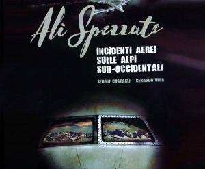 Ali spezzate. Incidenti aerei sulle Alpi sud-occidentali.